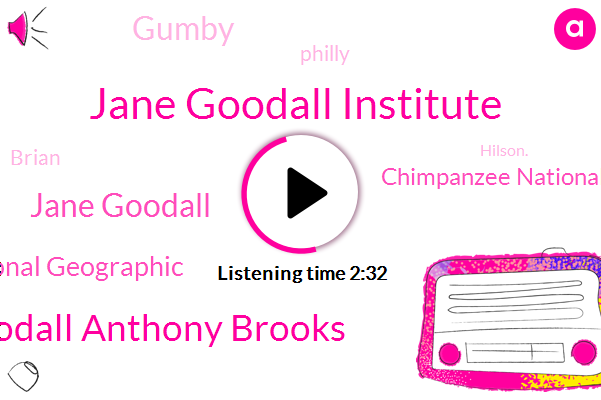 Jane Goodall Institute,Jane Goodall Anthony Brooks,Jane Goodall,National Geographic,Chimpanzee National Park,Gumby,Philly,Brian,Hilson.