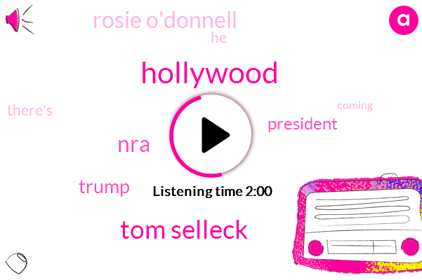Hollywood,Tom Selleck,NRA,Donald Trump,President Trump,Rosie O'donnell