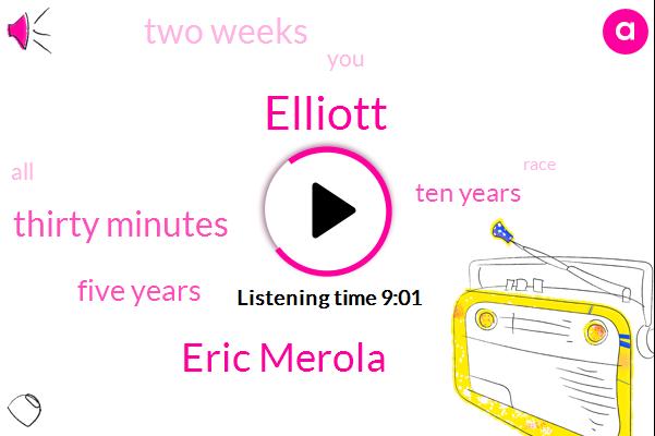 Elliott,Eric Merola,Thirty Minutes,Five Years,Ten Years,Two Weeks