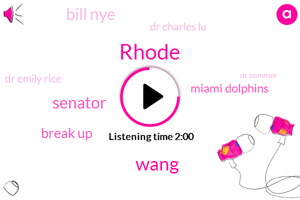 Rhode,Wang,Senator,Break Up,Miami Dolphins,Bill Nye,Dr Charles Lu,Dr Emily Rice,Dr Sommer,Dr David,Eight Pounds