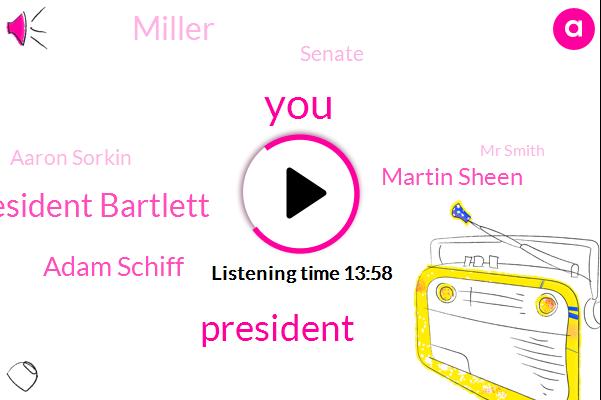 President Bartlett,President Trump,Adam Schiff,Martin Sheen,Miller,Stephanie,Senate,Aaron Sorkin,Mr Smith,Washington,Rene,Chris Era Sean,America,Chairman