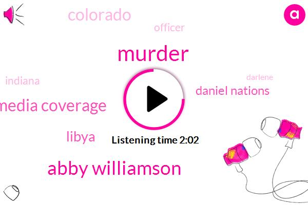 Murder,Abby Williamson,Media Coverage,Libya,Daniel Nations,Colorado,Officer,Indiana,Darlene,Delfi,Thirty One Year
