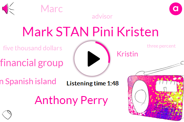 Mark Stan Pini Kristen,Anthony Perry,Perry Financial Group,Oman Spanish Island,Kristin,Marc,Advisor,Five Thousand Dollars,Three Percent,Six Percent,Two Decades,Two Days