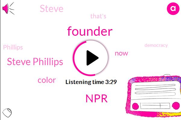 Founder,NPR,Steve Phillips