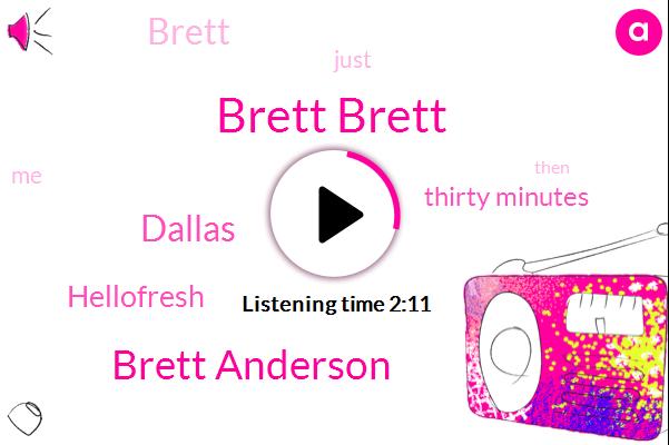 Brett Brett,Brett Anderson,Dallas,Hellofresh,Thirty Minutes