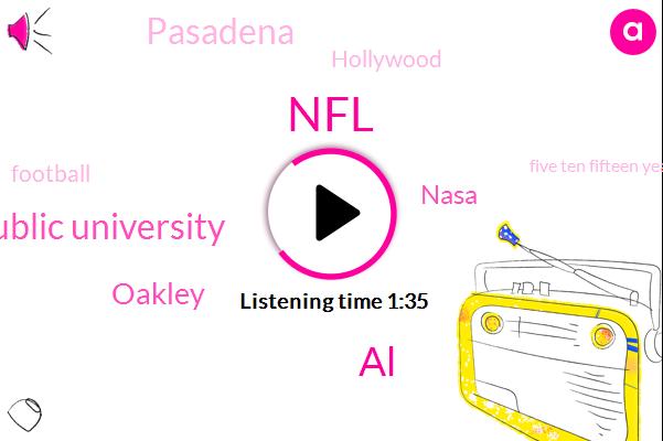 NFL,AL,California Public University,Oakley,Nasa,Pasadena,Hollywood,Football,Five Ten Fifteen Years,Three Minutes,Six Years