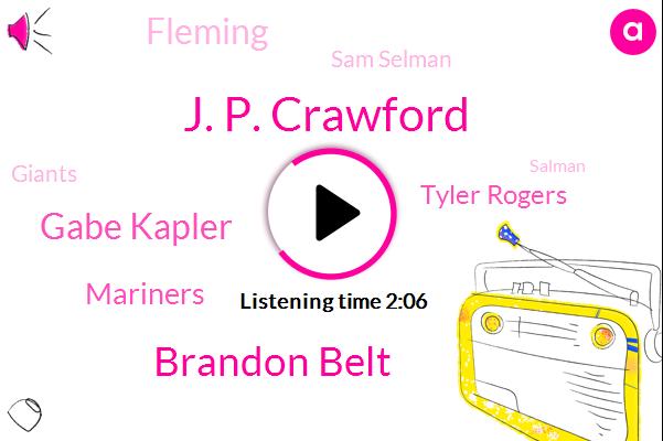 J. P. Crawford,Brandon Belt,Gabe Kapler,Mariners,Tyler Rogers,Fleming,Sam Selman,Giants,Salman,Karin Chan,Luis,Oracle Park,Downey,Producer,Engineer