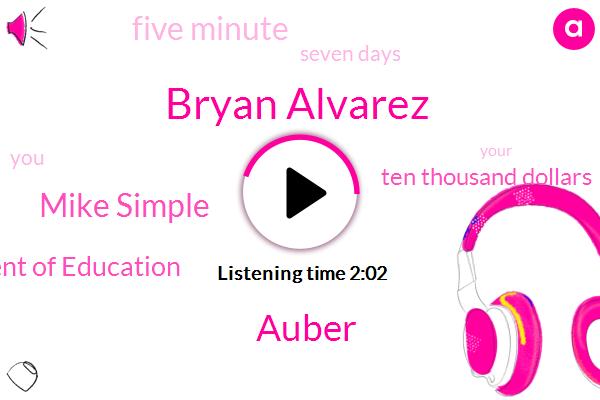 Bryan Alvarez,Auber,Mike Simple,Department Of Education,Ten Thousand Dollars,Five Minute,Seven Days