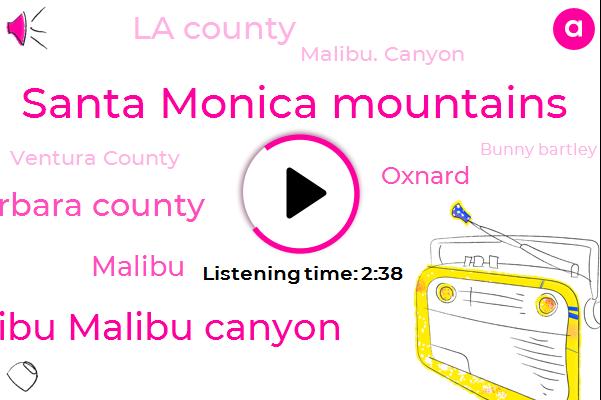 Santa Monica Mountains,Malibu Malibu Canyon,Santa Barbara County,Oxnard,La County,Malibu,Malibu. Canyon,Ventura County,Bunny Bartley,Bonnie Bartlett,Wolsey,Canaan,Thousand Oaks,John