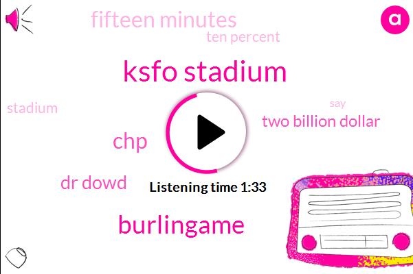 Ksfo Stadium,Burlingame,CHP,Dr Dowd,Two Billion Dollar,Fifteen Minutes,Ten Percent