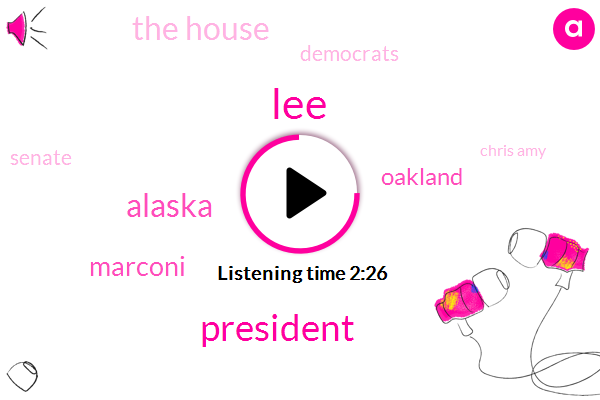 LEE,President Trump,Alaska,Marconi,Oakland,The House,Democrats,Senate,Chris Amy