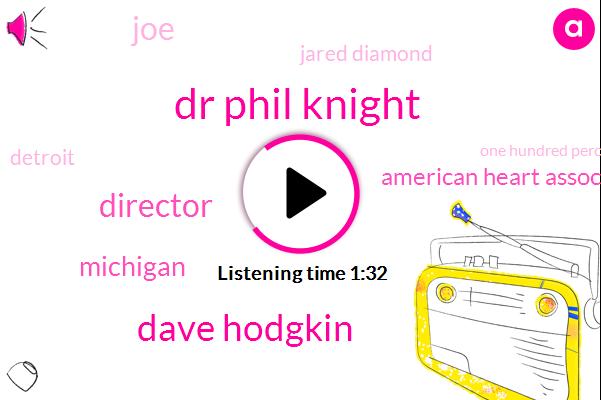 Dr Phil Knight,Dave Hodgkin,Director,Michigan,American Heart Association,JOE,Jared Diamond,Detroit,One Hundred Percent