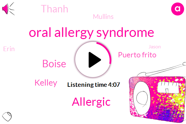 Oral Allergy Syndrome,Allergic,Boise,Kelley,Puerto Frito,Thanh,Mullins,Erin,Jason,Four Minutes,Five Minutes,Three Weeks