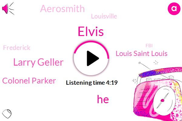 Elvis,Larry Geller,Colonel Parker,Louis Saint Louis,Aerosmith,Louisville,Frederick,FBI,Dr Neck,Ellis,Tennessee,Nine Hundred Thousand Dollars,Three Seven Days,Five Minutes,Two Months