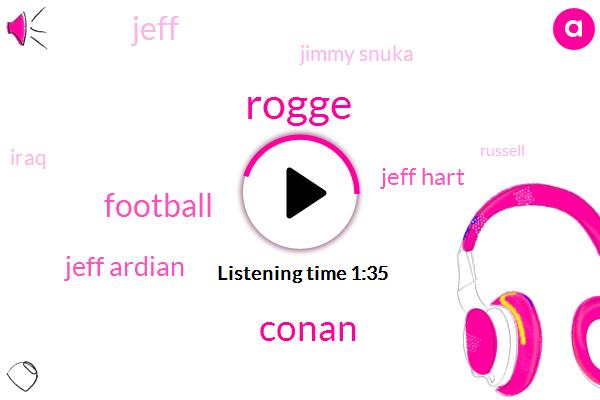 Rogge,Conan,Football,Jeff Ardian,Jeff Hart,Jeff,Jimmy Snuka,Iraq,Russell