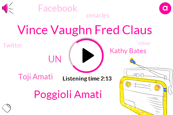 Vince Vaughn Fred Claus,Tony,Poggioli Amati,UN,Toji Amati,Kathy Bates,Facebook,Cenacles,Twitter,Oliver,Two Weeks