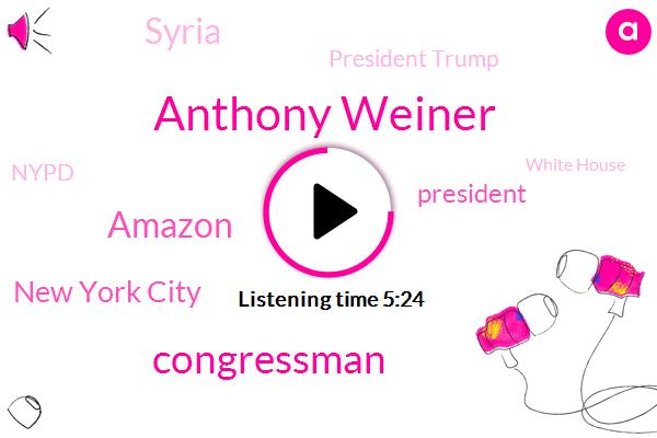 Anthony Weiner,Amazon,New York City,Congressman,President Trump,Syria,Nypd,White House,CBS,Congress,Mayor Bill De Blasio,Josse Smollet,Carlos Danger,Joe Avatar,NBA,Mike Smelt,Brooklyn,Devils