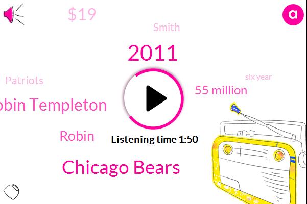 2011,Chicago Bears,Robin Templeton,Robin,55 Million,$19,Patriots,Smith,Six Year,$30.1 Million,San Francisco,Raiders,Bills,Williams,56,Martha,Next Year,33 Years Old,Washington,Wdun Alright