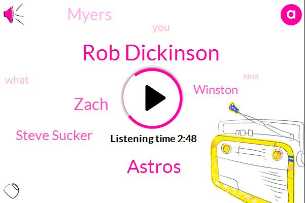 Rob Dickinson,Astros,Zach,Steve Sucker,Winston,Myers