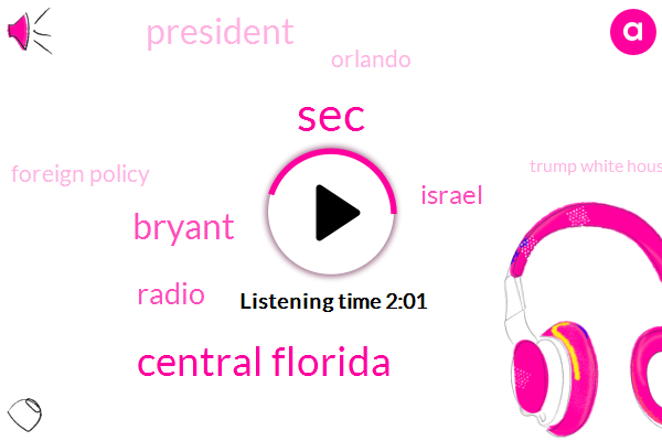 SEC,Central Florida,Bryant,Radio,Israel,President Trump,Orlando,Foreign Policy,Trump White House,Entertainment