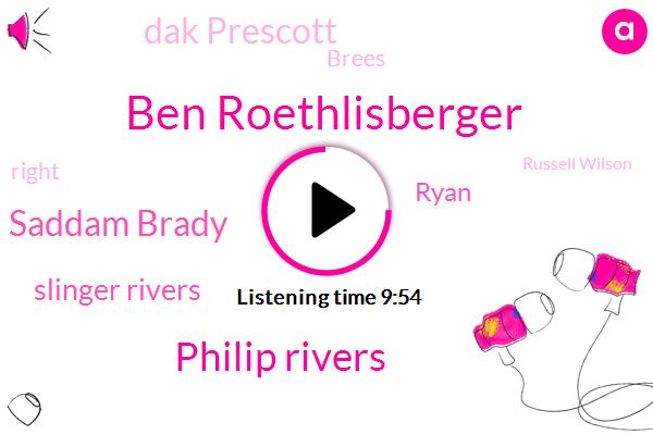 Ben Roethlisberger,Philip Rivers,Saddam Brady,Slinger Rivers,Dak Prescott,Brees,Ryan,Russell Wilson,O. D.,Jack C.,Five Hundred Sixty Nine Yards,Seventy Five Yard,Hundred Yards,Twenty Yards,Two Yards