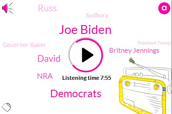 Joe Biden,David,Democrats,NRA,Britney Jennings,Russ,Sudbury,Governor Baker,President Trump,Twitter,Donald Trump,Honore,Annapolis,New York City,Europe,Robbery