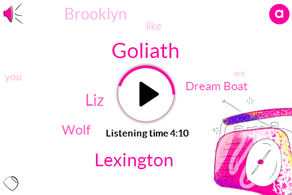 Lexington,Goliath,LIZ,Wolf,Dream Boat,Brooklyn