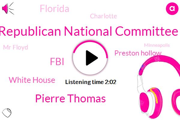 Republican National Committee,Pierre Thomas,FBI,ABC,White House,Preston Hollow,Florida,Charlotte,Mr Floyd,Minneapolis,President Trump,Jim Ryan,Dallas,Donald Trump,FED
