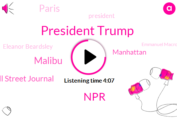President Trump,NPR,Wnyc,Malibu,Wall Street Journal,Manhattan,Paris,Eleanor Beardsley,Emmanuel Macron,France,President Macron,Chairman,MTA,Donavan D,Executive Vice President,Addison Barry Rand,Stephen Nessin