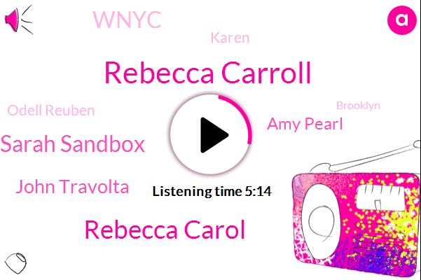 Rebecca Carroll,Rebecca Carol,Dan Sarah Sandbox,John Travolta,Amy Pearl,Wnyc,Karen,Odell Reuben,Brooklyn,Daniel