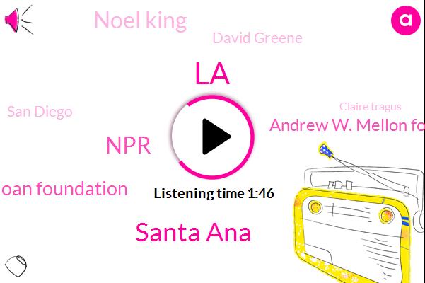 LA,Santa Ana,NPR,Alfred P. Sloan Foundation,Andrew W. Mellon Foundation,Noel King,David Greene,San Diego,Claire Tragus,Jackie Hernandez,Galena,Sloan Donald,Mellon Dot,Kpbs