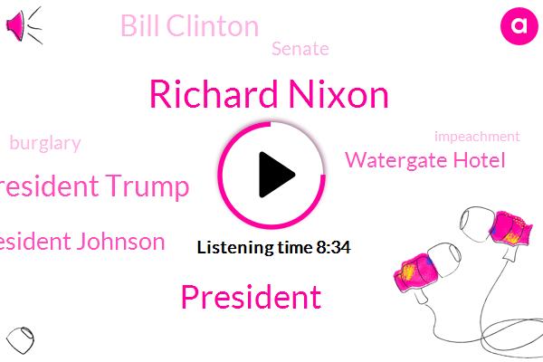 Richard Nixon,President Trump,President Johnson,Watergate Hotel,Bill Clinton,Senate,Burglary,RON,Democratic National Committee,America,Ukraine,Thir,Six Months,Twenty Years,Ten Months