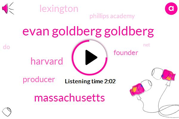 Evan Goldberg Goldberg,Massachusetts,Harvard,Producer,Founder,Lexington,Phillips Academy