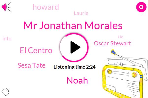 Mr Jonathan Morales,Noah,El Centro,Sesa Tate,Oscar Stewart,Howard,Laurie