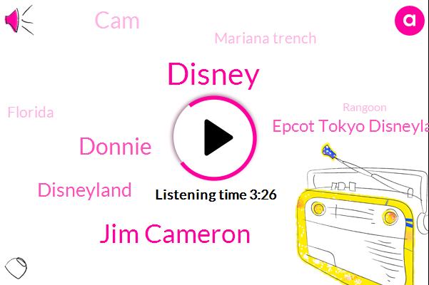Disney,Jim Cameron,Donnie,Disneyland,Epcot Tokyo Disneyland,CAM,Mariana Trench,Florida,Rangoon,Lucasville,Paris,Ellen,Kathy,Jimmy,Seventeen Minutes,Seventeen Minute,Four Years