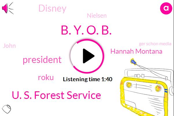 B. Y. O. B.,U. S. Forest Service,President Trump,Roku,Hannah Montana,Disney,Bloomberg,Nielsen,John,Ger Schon Media