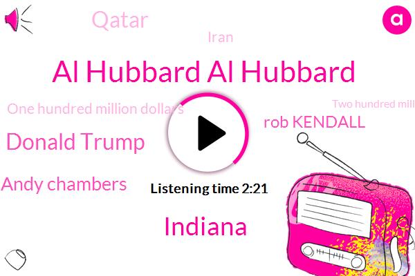 Al Hubbard Al Hubbard,Indiana,Donald Trump,Andy Chambers,Rob Kendall,Qatar,Iran,One Hundred Million Dollars,Two Hundred Million Dollars