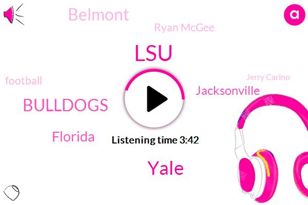 LSU,Yale,Bulldogs,Florida,Jacksonville,Belmont,Paul,Ryan Mcgee,Football,Jerry Carino,Basketball,Maryland,Dave,Mazuz,One Pint