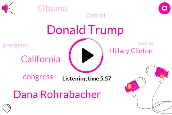 Donald Trump,Dana Rohrabacher,California,Congress,Hillary Clinton,Barack Obama,Detroit,President Trump,Rashida,Michigan,Democratic Party,Congressman,Ronald Reagan,CBS,African American School,America,Islamaphobia,Reno