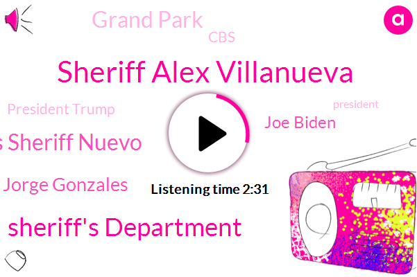 Sheriff Alex Villanueva,Sheriff's Department,Carter Evans Sheriff Nuevo,Jorge Gonzales,Joe Biden,Grand Park,CBS,President Trump,Can Ix,Andrew Mitchell,Arcadia,Angeles National Forest,Ella,Compton,Guild Of La,Attorney