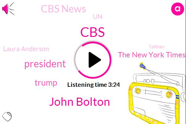 John Bolton,President Trump,CBS,Donald Trump,The New York Times,Cbs News,UN,Laura Anderson,Taliban,United States,Isis,Fox News,Kalmykia,Russia,Reagan Administration,Iran,North Korea,Rukmini