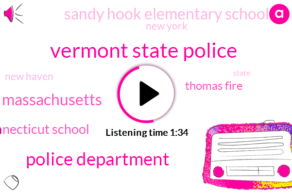 Vermont State Police,Police Department,Massachusetts,Connecticut School,Thomas Fire,Sandy Hook Elementary School,New York,New Haven