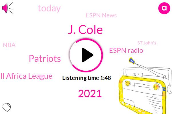 J. Cole,2021,Patriots,Basketball Africa League,Espn Radio,Today,Espn News,NBA,St John's,Nba All Star Weekend,Meyer Metcalf,BC,GOD,Magic,Last 2030 Years,Hooper,St John,African League,America