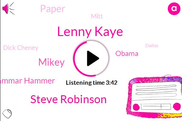 Lenny Kaye,Steve Robinson,Mikey,Shammar Hammer,Barack Obama,Paper,Mitt,Dick Cheney,Dallas,Director,Yoma,Greg,Corona Times,Texas,Mike