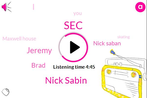 SEC,Nick Sabin,Jeremy,Brad,Nick Saban,Maxwell House,Skating,Lauren,Damien,Alabama,Cleveland,Mcgee,Mike,Martin,Swimming,Senate,Two Weeks