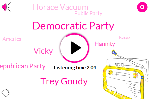 Democratic Party,Trey Goudy,Vicky,Republican Party,Hannity,Horace Vacuum,Public Party,America,Russia,Wisconsin,Donald Trump,Lindsey Graham,China,Lucien,Dave