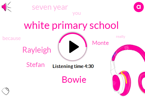 White Primary School,Bowie,Rayleigh,Stefan,Monte,Seven Year