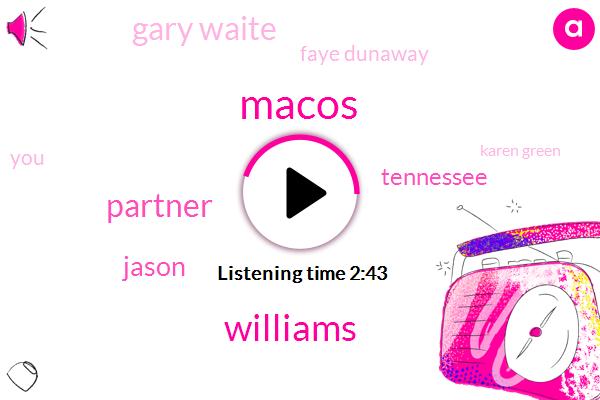 Macos,Williams,Partner,Jason,Tennessee,Gary Waite,Faye Dunaway,Karen Green,18 Years