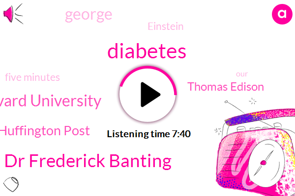 Diabetes,Dr Frederick Banting,Harvard University,Huffington Post,Thomas Edison,George,Einstein,Five Minutes