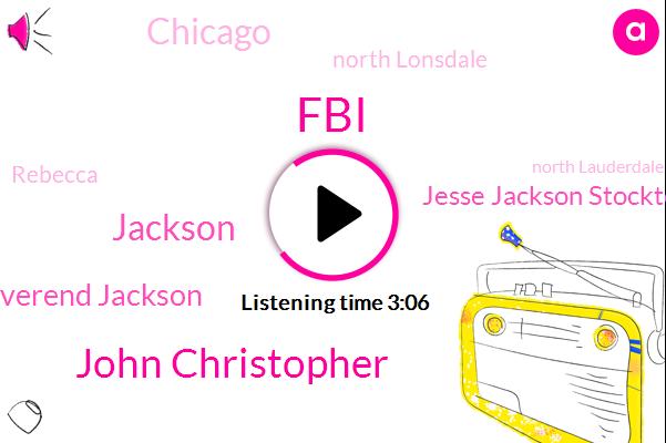 John Christopher,FBI,Jackson,Reverend Jackson,Jesse Jackson Stockton,Chicago,North Lonsdale,Rebecca,North Lauderdale,Officer,Henry,Rosalyn,President Trump,Twenty One Acres,Two Hours